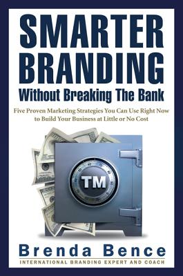 Smarter Branding Without Breaking the Bank By Bence, Brenda