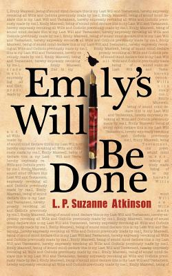 Emily's Will Be Done By Atkinson, L. P. Suzanne